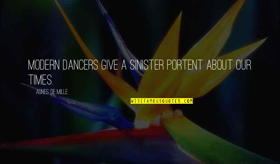 Sinister Quotes By Agnes De Mille: Modern dancers give a sinister portent about our