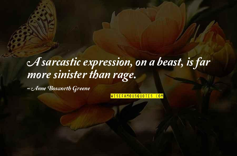Sinister Quotes By Anne Bosworth Greene: A sarcastic expression, on a beast, is far