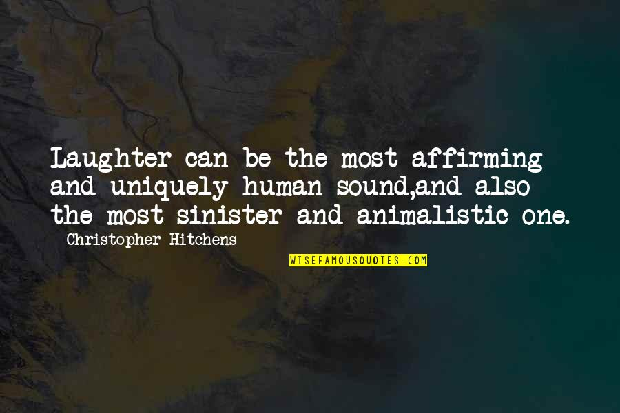 Sinister Quotes By Christopher Hitchens: Laughter can be the most affirming and uniquely