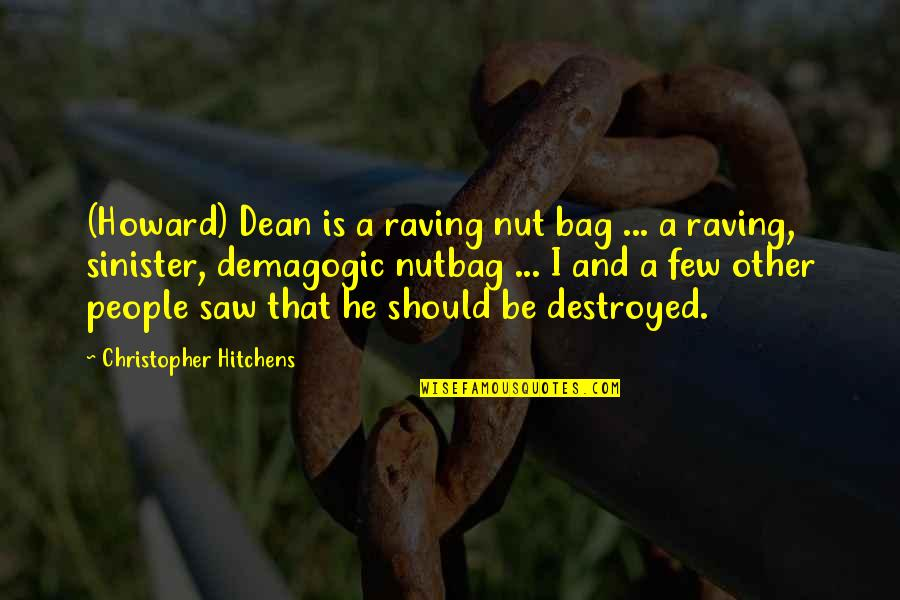 Sinister Quotes By Christopher Hitchens: (Howard) Dean is a raving nut bag ...