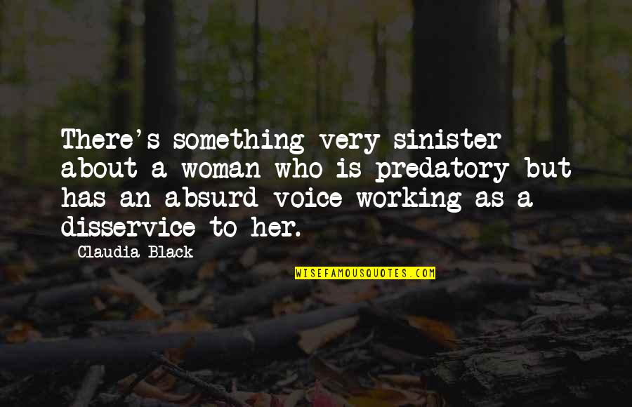 Sinister Quotes By Claudia Black: There's something very sinister about a woman who