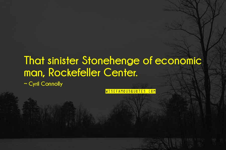 Sinister Quotes By Cyril Connolly: That sinister Stonehenge of economic man, Rockefeller Center.