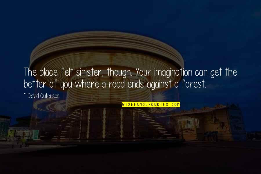 Sinister Quotes By David Guterson: The place felt sinister, though. Your imagination can