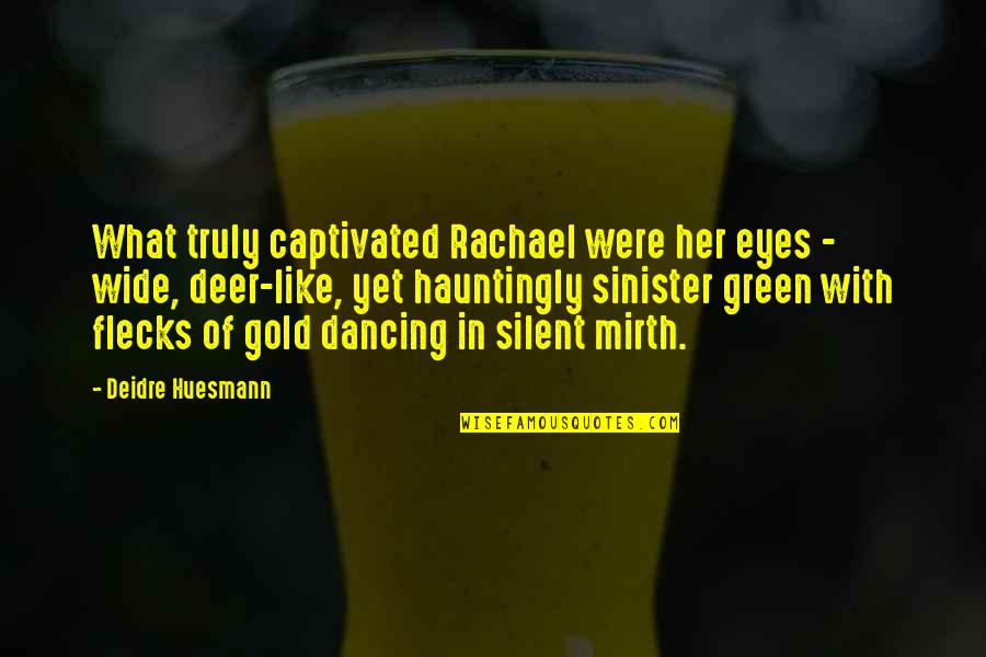 Sinister Quotes By Deidre Huesmann: What truly captivated Rachael were her eyes -