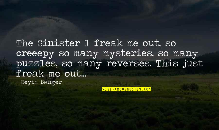 Sinister Quotes By Deyth Banger: The Sinister 1 freak me out, so creeepy