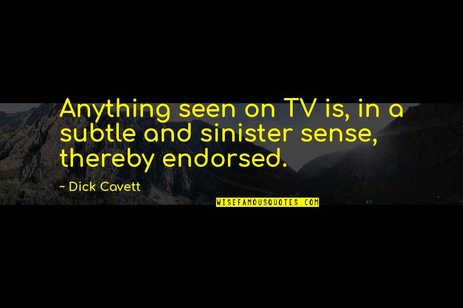 Sinister Quotes By Dick Cavett: Anything seen on TV is, in a subtle