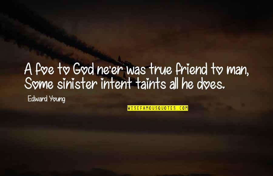 Sinister Quotes By Edward Young: A foe to God ne'er was true friend