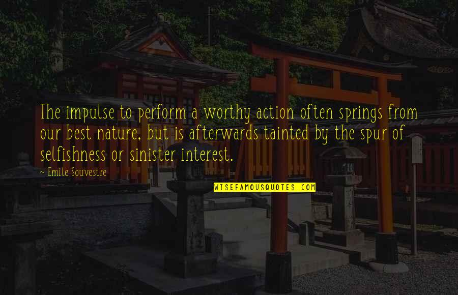 Sinister Quotes By Emile Souvestre: The impulse to perform a worthy action often