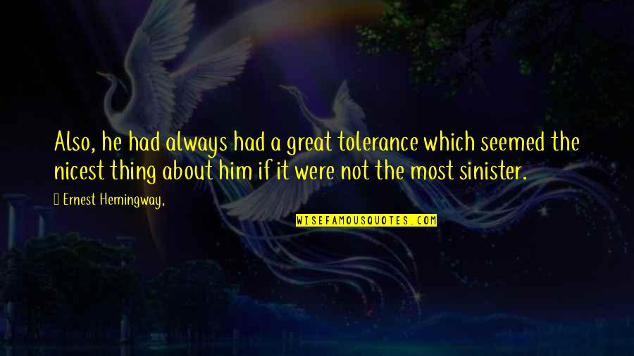 Sinister Quotes By Ernest Hemingway,: Also, he had always had a great tolerance