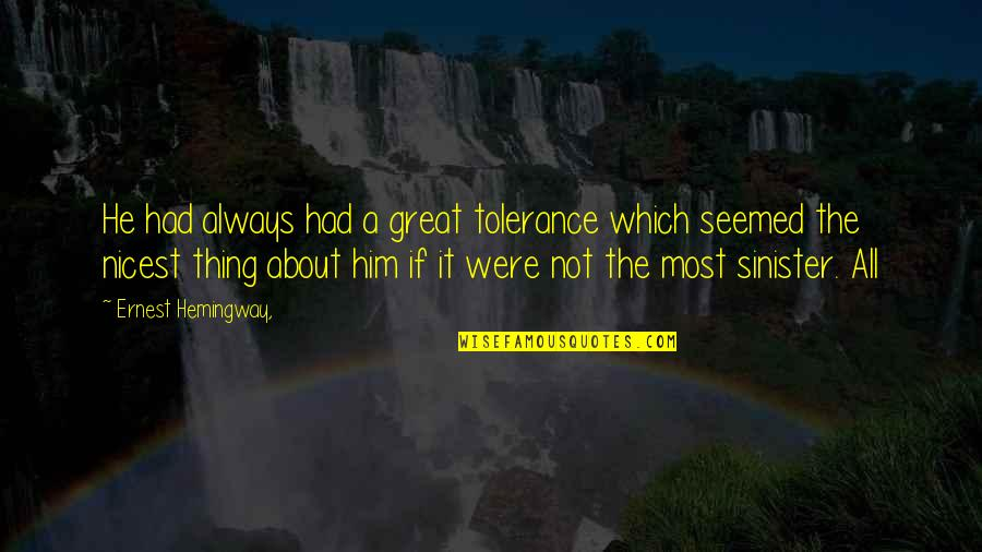 Sinister Quotes By Ernest Hemingway,: He had always had a great tolerance which