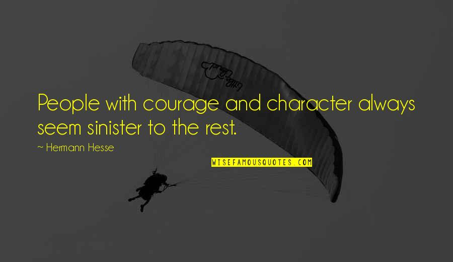 Sinister Quotes By Hermann Hesse: People with courage and character always seem sinister