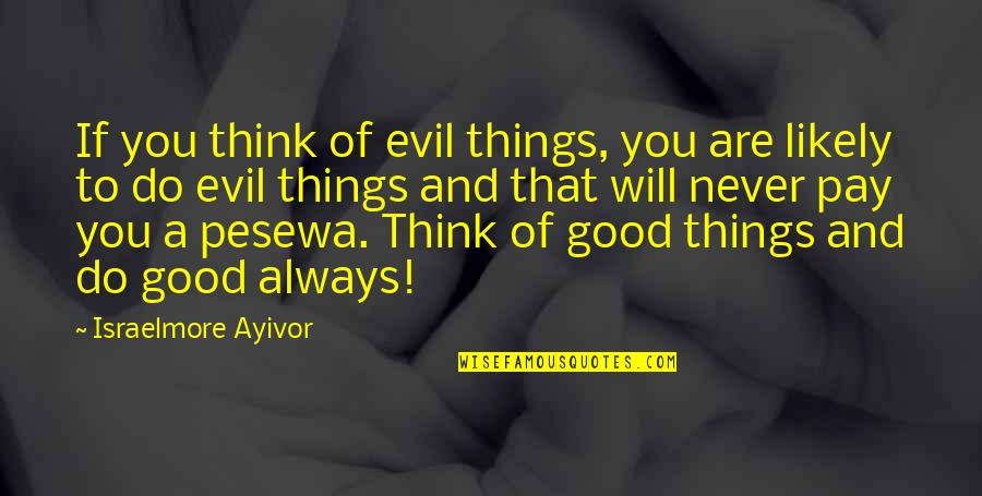 Sinister Quotes By Israelmore Ayivor: If you think of evil things, you are