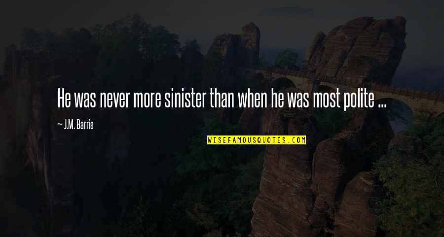 Sinister Quotes By J.M. Barrie: He was never more sinister than when he