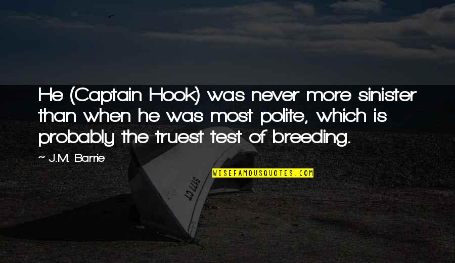 Sinister Quotes By J.M. Barrie: He (Captain Hook) was never more sinister than