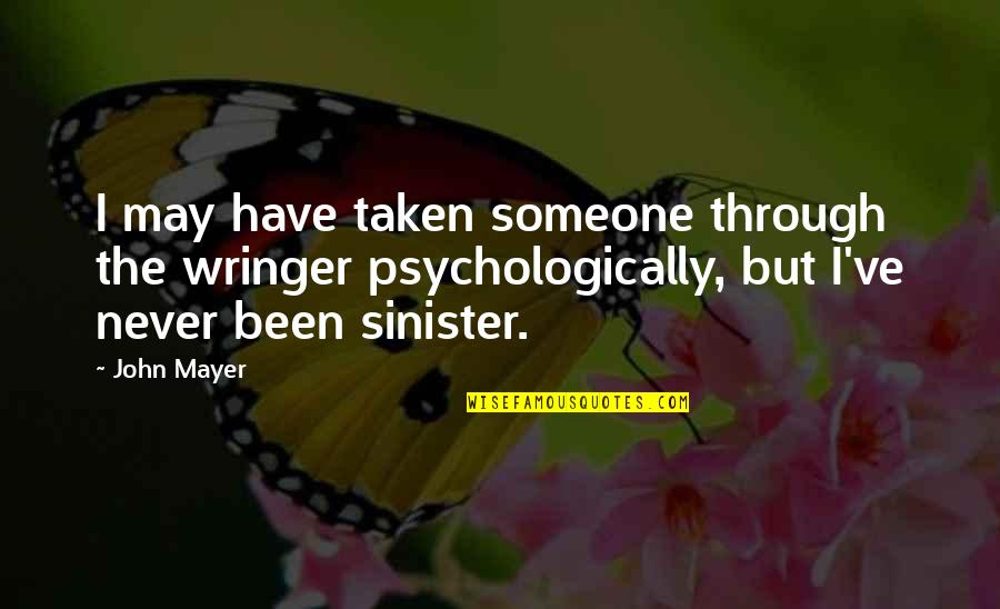 Sinister Quotes By John Mayer: I may have taken someone through the wringer