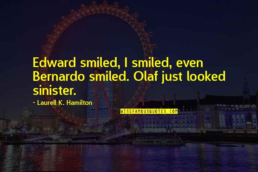 Sinister Quotes By Laurell K. Hamilton: Edward smiled, I smiled, even Bernardo smiled. Olaf