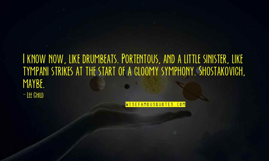 Sinister Quotes By Lee Child: I know now, like drumbeats. Portentous, and a