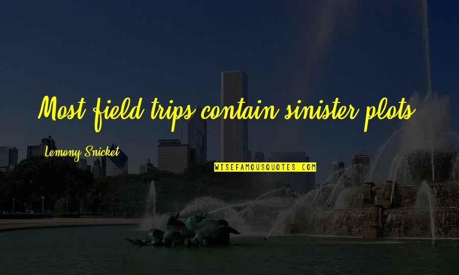 Sinister Quotes By Lemony Snicket: Most field trips contain sinister plots.