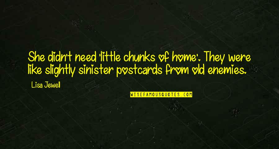 Sinister Quotes By Lisa Jewell: She didn't need 'little chunks of home'. They