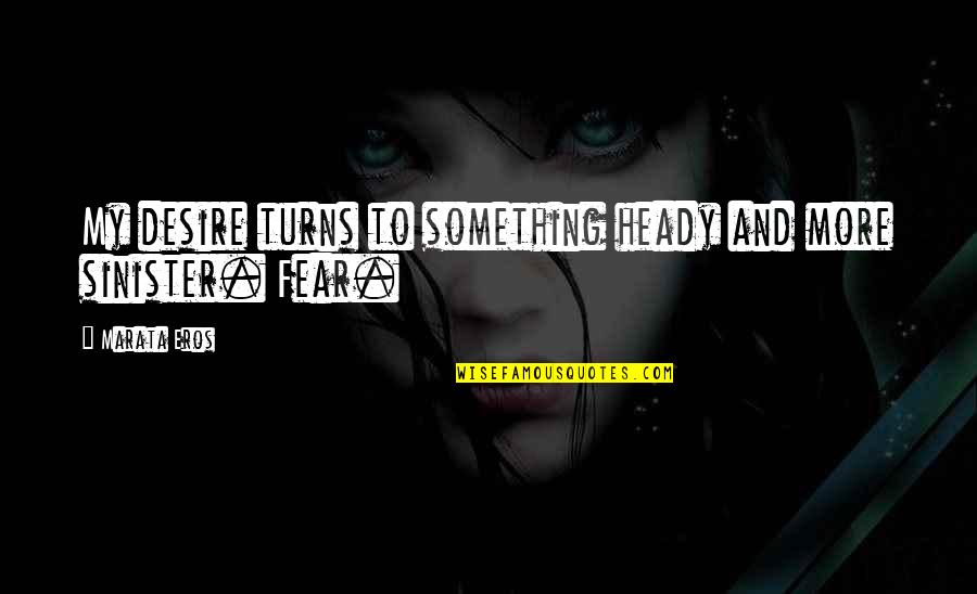Sinister Quotes By Marata Eros: My desire turns to something heady and more