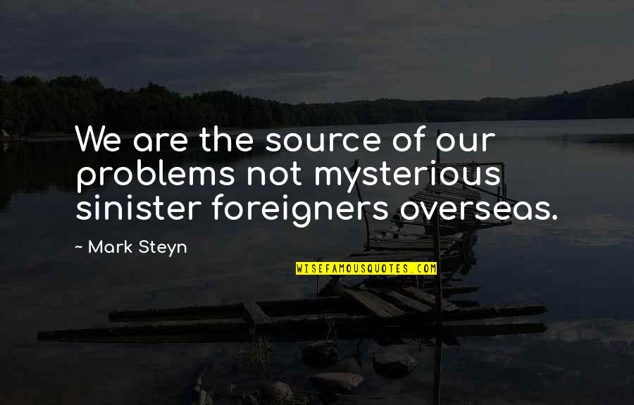 Sinister Quotes By Mark Steyn: We are the source of our problems not