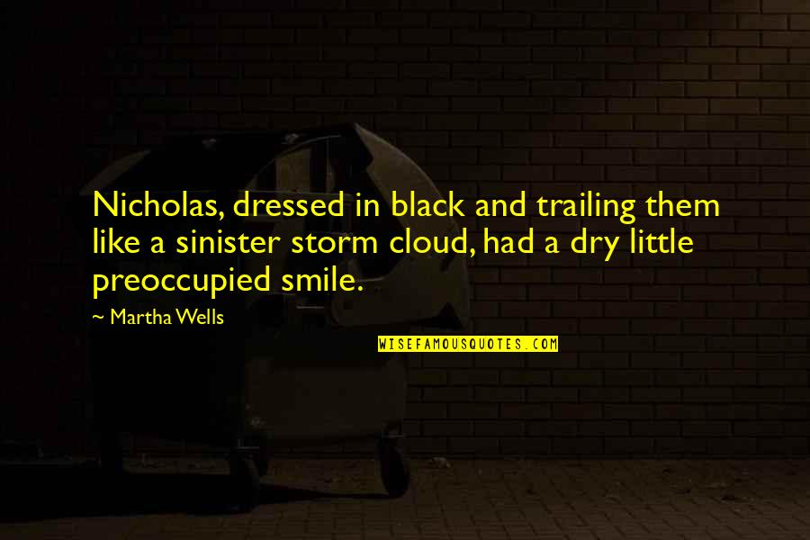 Sinister Quotes By Martha Wells: Nicholas, dressed in black and trailing them like