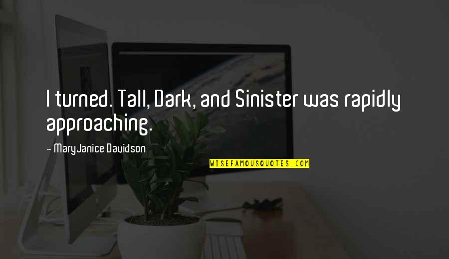 Sinister Quotes By MaryJanice Davidson: I turned. Tall, Dark, and Sinister was rapidly