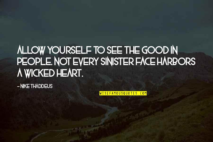 Sinister Quotes By Nike Thaddeus: Allow yourself to see the good in people.