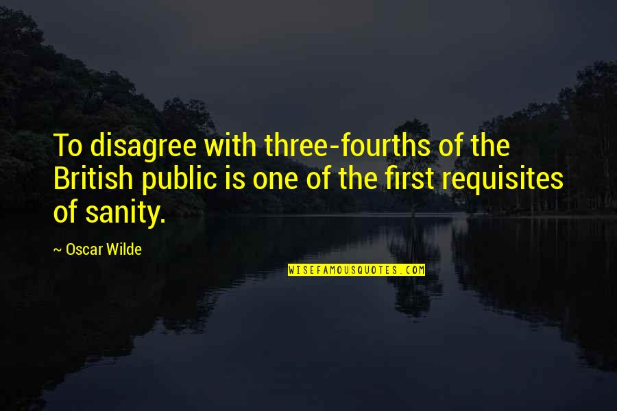 Sinister Quotes By Oscar Wilde: To disagree with three-fourths of the British public