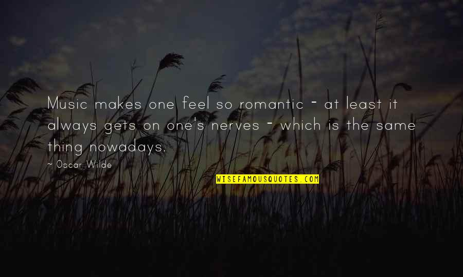 Sinister Quotes By Oscar Wilde: Music makes one feel so romantic - at