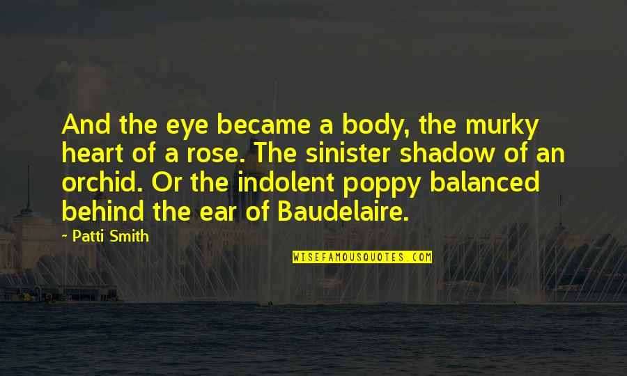 Sinister Quotes By Patti Smith: And the eye became a body, the murky