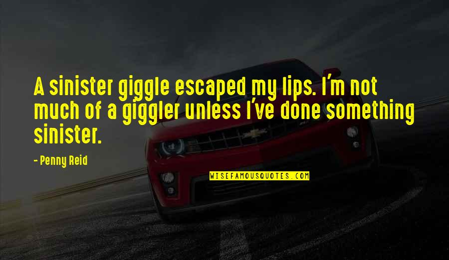 Sinister Quotes By Penny Reid: A sinister giggle escaped my lips. I'm not