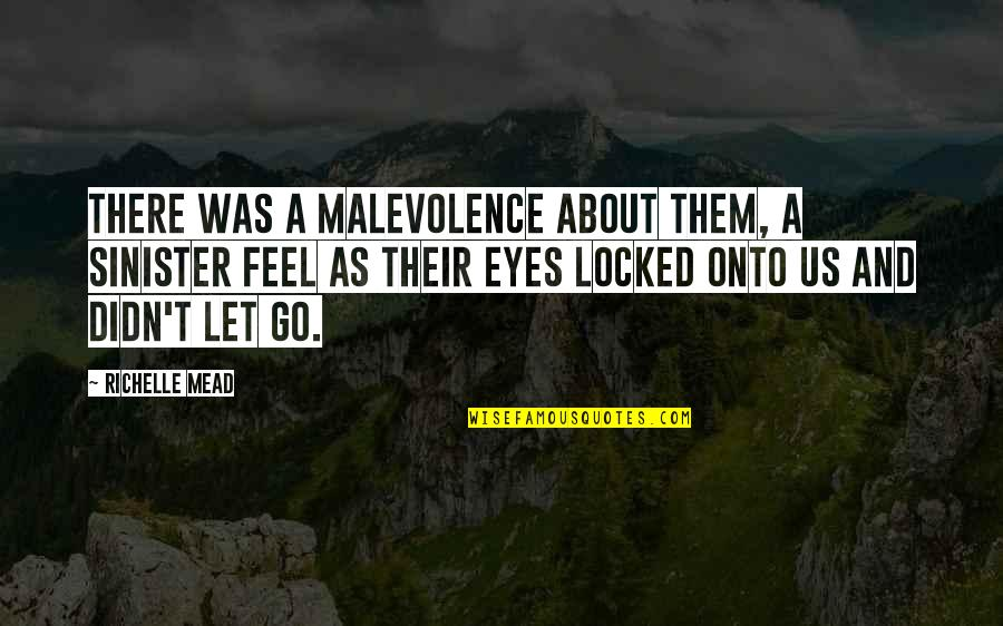Sinister Quotes By Richelle Mead: There was a malevolence about them, a sinister