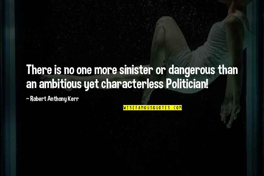 Sinister Quotes By Robert Anthony Kerr: There is no one more sinister or dangerous