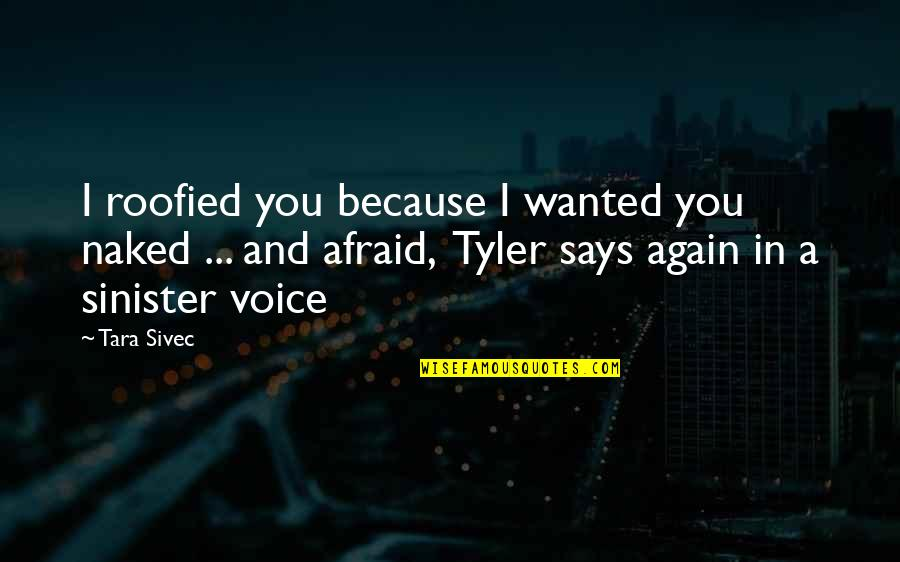 Sinister Quotes By Tara Sivec: I roofied you because I wanted you naked