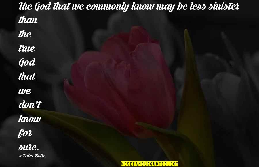 Sinister Quotes By Toba Beta: The God that we commonly know may be