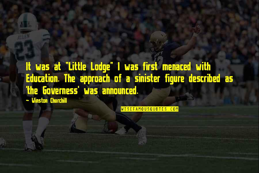"""Sinister Quotes By Winston Churchill: It was at """"Little Lodge"""" I was first"""