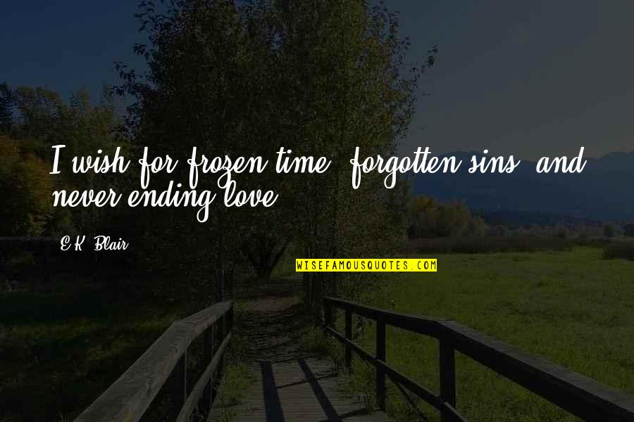 Sins In Love Quotes By E.K. Blair: I wish for frozen time, forgotten sins, and