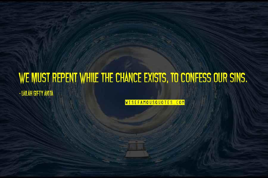 Sins In Love Quotes By Lailah Gifty Akita: We must repent while the chance exists, to