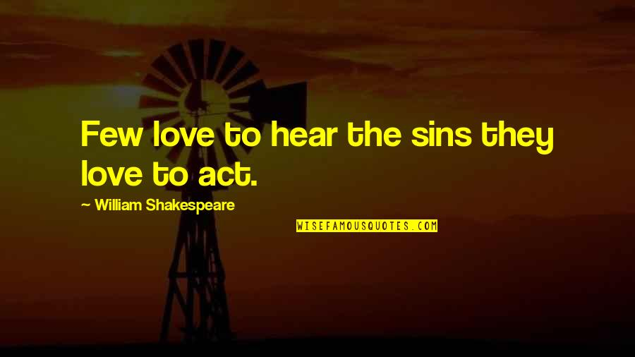 Sins In Love Quotes By William Shakespeare: Few love to hear the sins they love