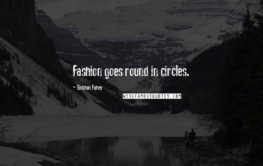 Siobhan Fahey quotes: Fashion goes round in circles.