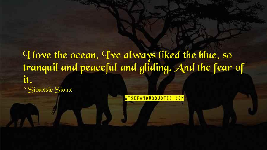 Siouxsie Sioux Quotes By Siouxsie Sioux: I love the ocean. I've always liked the