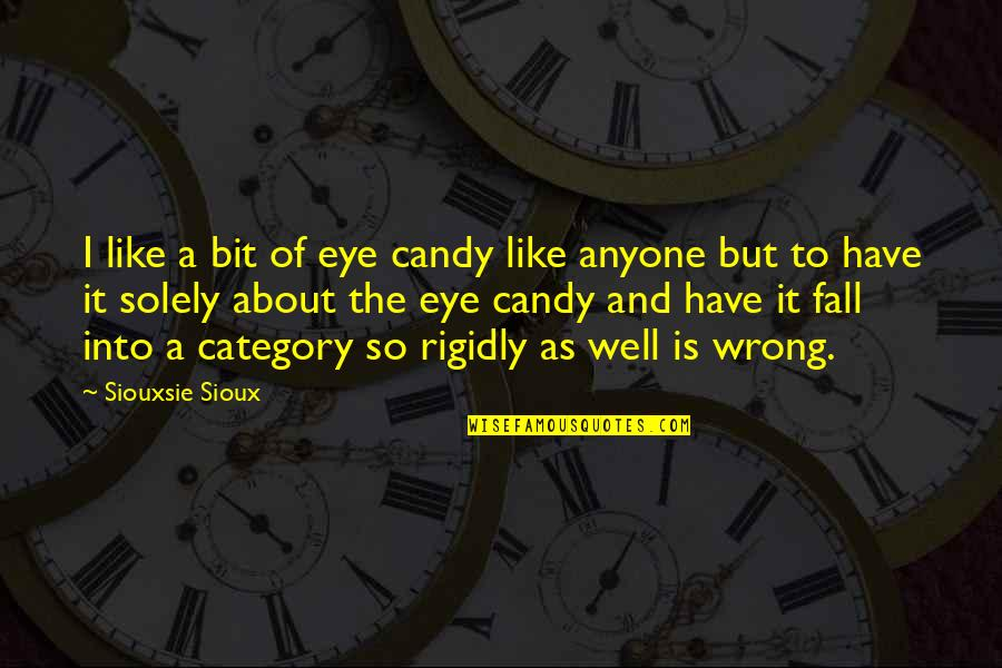 Siouxsie Sioux Quotes By Siouxsie Sioux: I like a bit of eye candy like