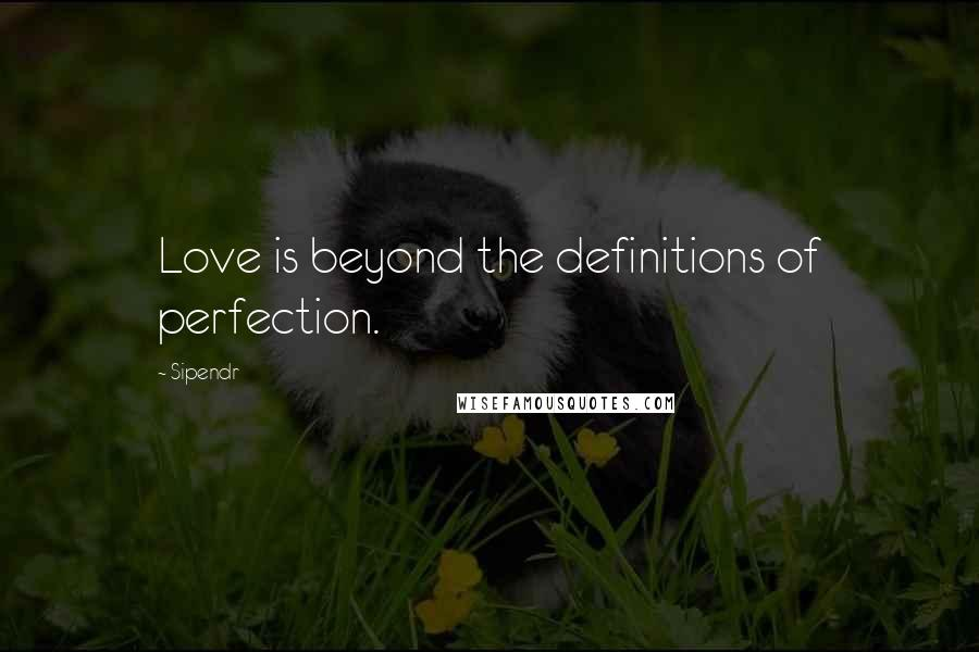 Sipendr quotes: Love is beyond the definitions of perfection.