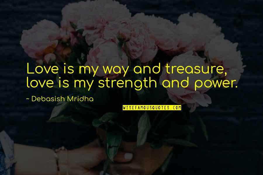 Sir John Slessor Quotes By Debasish Mridha: Love is my way and treasure, love is