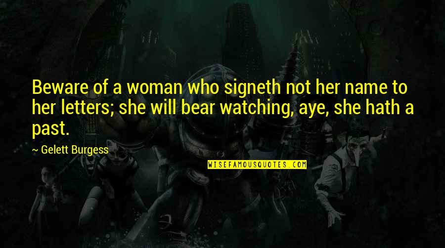 Sir Wilfred Grenfell Quotes By Gelett Burgess: Beware of a woman who signeth not her