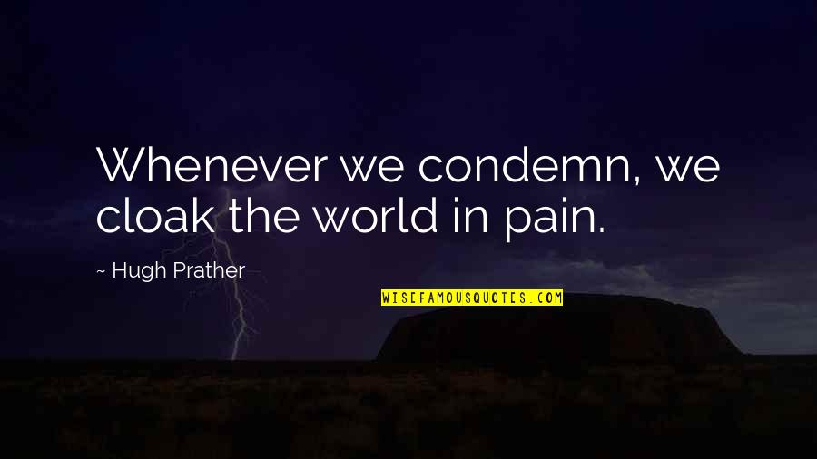 Sir Wilfred Grenfell Quotes By Hugh Prather: Whenever we condemn, we cloak the world in