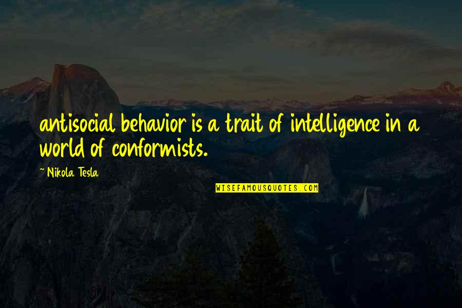 Sir Wilfred Grenfell Quotes By Nikola Tesla: antisocial behavior is a trait of intelligence in