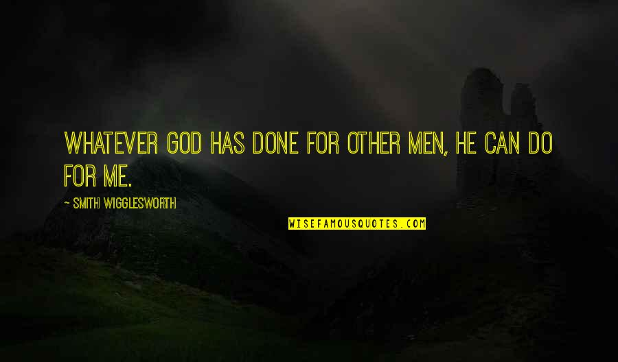 Sir Wilfred Grenfell Quotes By Smith Wigglesworth: Whatever God has done for other men, He