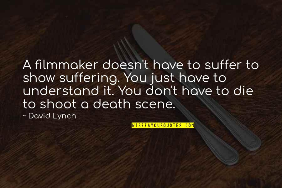 Sirius Amory Quotes By David Lynch: A filmmaker doesn't have to suffer to show